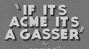 If it's ACME it's a gasser !